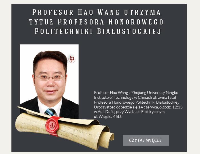 Profesor Hao Wang otrzyma tytuł Profesora Honorowego Politechniki Białostockiej